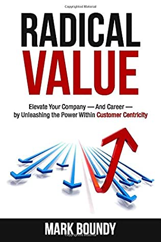 [PDF] [EPUB] Radical Value: How to Take Your Company to the Next Level Through Radical Customer Centricity Download by Mark Boundy