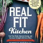 [PDF] [EPUB] Real Fit Kitchen: Fuel Your Body, Improve Energy, and Increase Strength with Every Meal Download