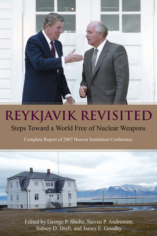 [PDF] [EPUB] Reykjavik Revisited: Steps Toward a World Free of Nuclear Weapons—Complete Report of 2007 Hoover Institution Conference Download by George P. Shultz