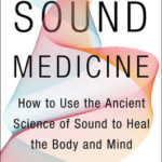 [PDF] [EPUB] Sound Medicine: How to Harness the Power of Sound to Heal the Mind and Body Download