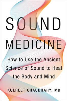 [PDF] [EPUB] Sound Medicine: How to Harness the Power of Sound to Heal the Mind and Body Download by Kulreet Chaudhary