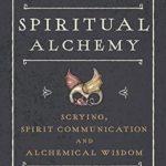 [PDF] [EPUB] Spiritual Alchemy: Scrying, Spirit Communication, and Alchemical Wisdom Download