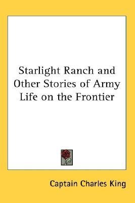 [PDF] [EPUB] Starlight Ranch and Other Stories of Army Life on the Frontier Download by Charles       King