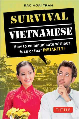 [PDF] [EPUB] Survival Vietnamese: How to Communicate without Fuss or Fear - Instantly! (Vietnamese Phrasebook  Dictionary) Download by Bac Hoai Tran