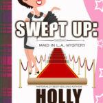 [PDF] [EPUB] Swept Up (A Maid in LA Mystery, #4) Download