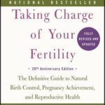 [PDF] [EPUB] Taking Charge of Your Fertility: The Definitive Guide to Natural Birth Control, Pregnancy Achievement, and Reproductive Health Download