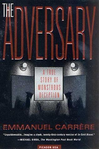 [PDF] [EPUB] The Adversary: A True Story of Monstrous Deception Download by Emmanuel Carrère