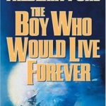 [PDF] [EPUB] The Boy Who Would Live Forever: A Novel of Gateway (Heechee Saga, #6) Download