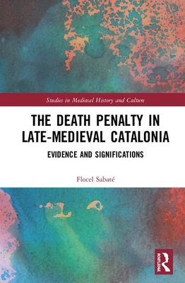 [PDF] [EPUB] The Death Penalty in Late-Medieval Catalonia: Evidence and Significations Download by Flocel Sabate