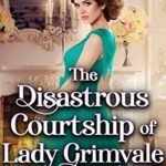 [PDF] [EPUB] The Disastrous Courtship of Lady Grimvale Download