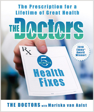 [PDF] [EPUB] The Doctors 5-Minute Health Fixes: The Prescription for a Lifetime of Great Health Download by Mariska Van Aalst