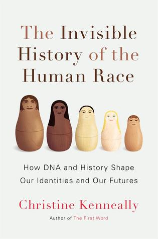 [PDF] [EPUB] The Invisible History of the Human Race: How DNA and History Shape Our Identities and Our Futures Download by Christine Kenneally