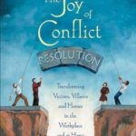 [PDF] [EPUB] The Joy of Conflict Resolution: Transforming Victims, Villains and Heroes in the Workplace and at Home Download