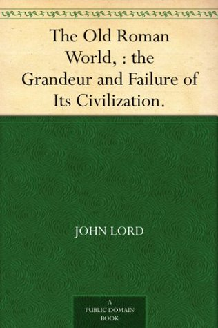 [PDF] [EPUB] The Old Roman World, : the Grandeur and Failure of Its Civilization. Download by John Lord