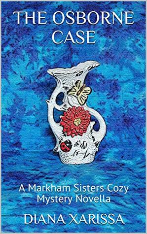 [PDF] [EPUB] The Osborne Case (A Markham Sisters Cozy Mystery Novella Book 15) Download by Diana Xarissa