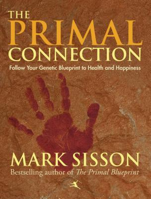 [PDF] [EPUB] The Primal Connection: Follow Your Genetic Blueprint to Health and Happiness Download by Mark Sisson