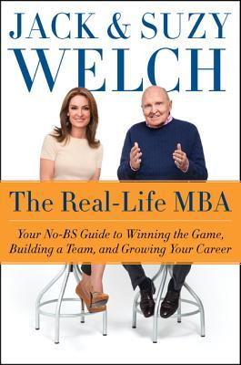 [PDF] [EPUB] The Real-Life MBA: Your No-BS Guide to Winning the Game, Building a Team, and Growing Your Career Download by Jack Welch