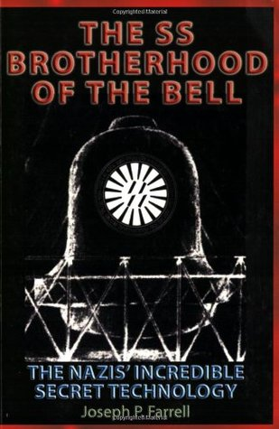 [PDF] [EPUB] The SS Brotherhood of the Bell: The Nazis' Incredible Secret Technology Download by Joseph P. Farrell