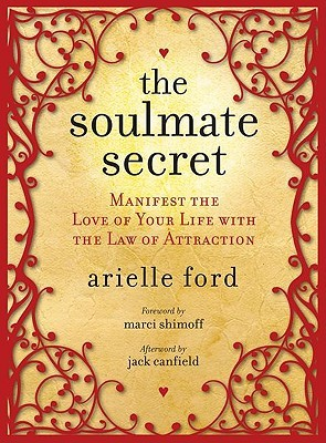 [PDF] [EPUB] The Soulmate Secret: Manifest the Love of Your Life with the Law of Attraction Download by Arielle Ford