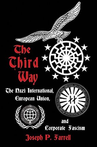 [PDF] [EPUB] The Third Way: The Nazi International, European Union, and Corporate Fascism Download by Joseph P. Farrell