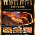 [PDF] [EPUB] The Ultimate Turkey Fryer Cookbook: Over 150 Recipes for Frying Just About Anything Download