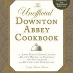 [PDF] [EPUB] The Unofficial Downton Abbey Cookbook, Revised Edition: From Lady Mary's Crab Canapes to Daisy's Mousse au Chocolat–More Than 150 Recipes from Upstairs and Downstairs Download