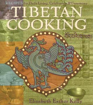 [PDF] [EPUB] Tibetan Cooking: Recipes For Daily Living, Celebration, And Ceremony Download by Elizabeth Esther Kelly