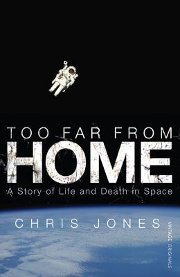 [PDF] [EPUB] Too Far From Home: A Story of Life and Death in Space Download by Chris         Jones