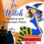 [PDF] [EPUB] Too Spooked for Witch: Vampire and Halloween Panic (Witch's Guide to Haunted Properties: Los Angeles: Mystery Book 2) Download