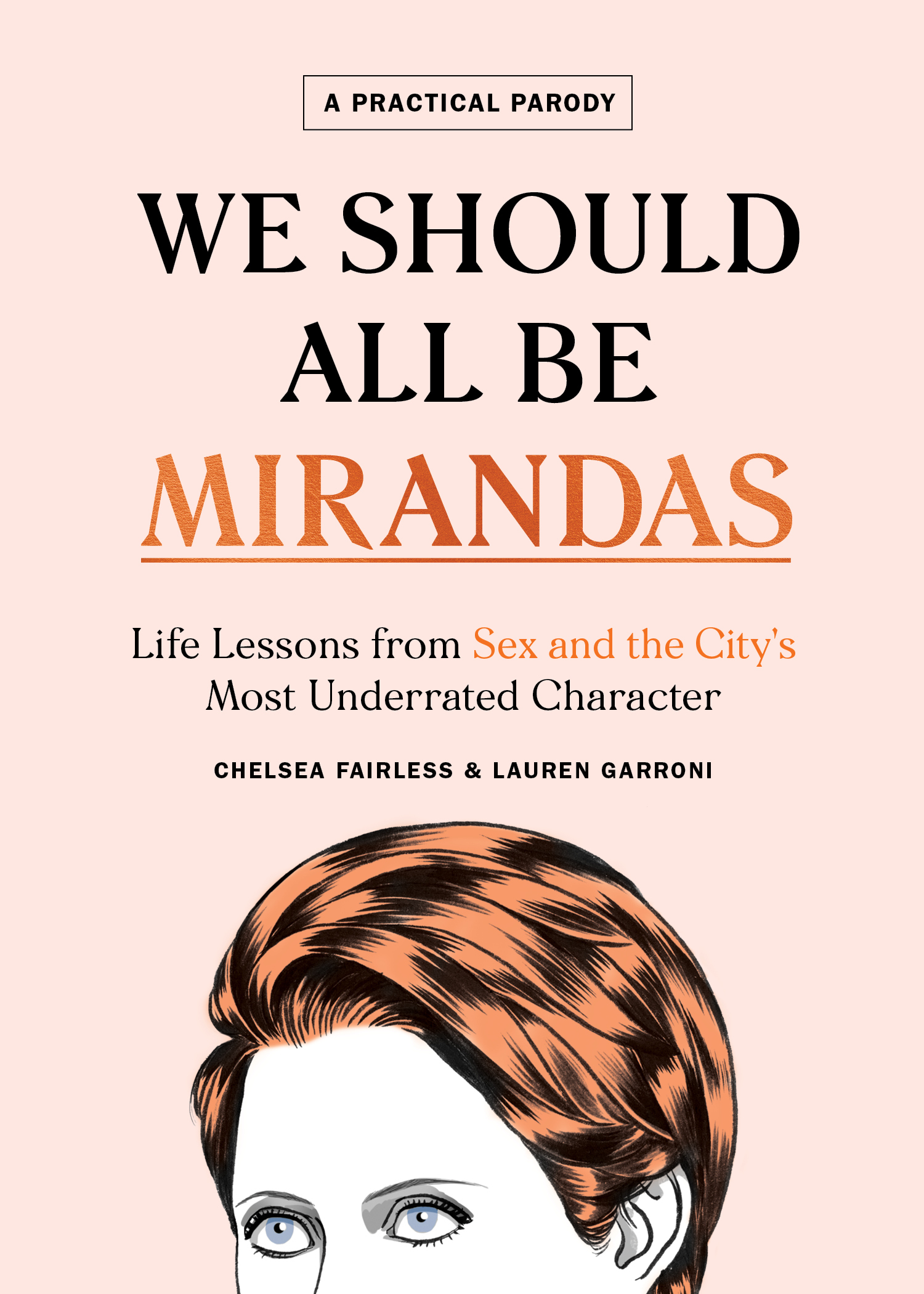 [PDF] [EPUB] We Should All Be Mirandas: Life Lessons from Sex and the City's Most Underrated Character Download by Chelsea Fairless