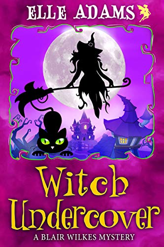 [PDF] [EPUB] Witch Undercover (A Blair Wilkes Mystery #9) Download by Elle Adams