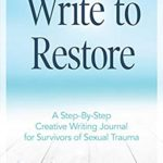 [PDF] [EPUB] Write to Restore: A Step-By-Step Creative Writing Journal for Survivors of Sexual Trauma Download