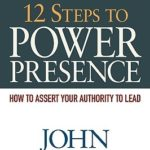 [PDF] [EPUB] 12 Steps to Power Presence: How to Assert Your Authority to Lead Download