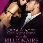 [PDF] [EPUB] A One Night Stand With The Billionaire (Taming The Bad Boy Billionaire Book 5) Download