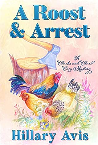 [PDF] [EPUB] A Roost and Arrest (Clucks and Clues Cozy Mysteries Book 3) Download by Hillary Avis