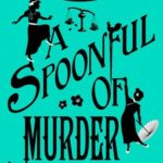 [PDF] [EPUB] A Spoonful of Murder (Murder Most Unladylike Mysteries, #6) Download