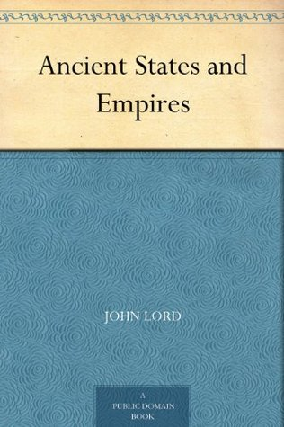 [PDF] [EPUB] Ancient States and Empires Download by John Lord