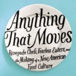 [PDF] [EPUB] Anything That Moves: Renegade Chefs, Fearless Eaters, and the Making of a New American Food Culture Download