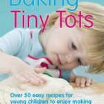[PDF] [EPUB] Baking with Tiny Tots: Over 50 Easy Recipes for Young Children to Enjoy Making Download