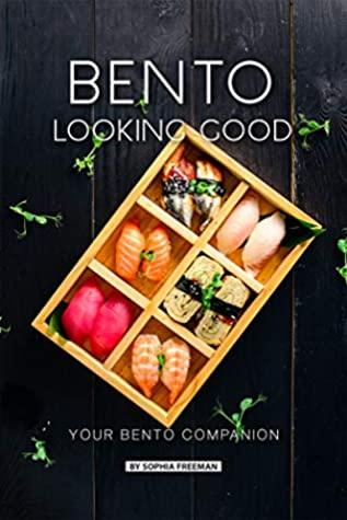 [PDF] [EPUB] Bento Looking Good: Your Bento Companion Download by Sophia Freeman