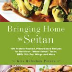 [PDF] [EPUB] Bringing Home the Seitan: 100 Protein-Packed, Plant-Based Recipes for Delicious Wheat-Meat Tacos, BBQ, Stir-Fry, Wings and More Download