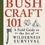 [PDF] [EPUB] Bushcraft 101: A Field Guide to the Art of Wilderness Survival Download
