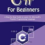 [PDF] [EPUB] C# For Beginners: A Step-by-Step Guide to Learn C#, Microsoft's Popular Programming Language Download