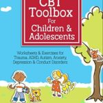 [PDF] [EPUB] CBT Toolbox for Children and Adolescents: Over 220 Worksheets and Exercises for Trauma, ADHD, Autism, Anxiety, Depression and Conduct Disorders Download