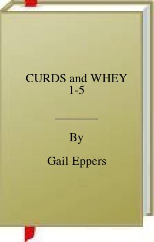 [PDF] [EPUB] CURDS and WHEY 1-5 Download by Gail Eppers