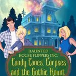 [PDF] [EPUB] Candy Canes, Corpses and the Gothic Haunt (Haunted House Flippers Inc. #2) Download