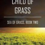 [PDF] [EPUB] Child of Grass: Sea of Grass, Book Two Download
