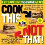 [PDF] [EPUB] Cook This, Not That!: Easy and Awesome 350-Calorie Meals Download