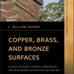 [PDF] [EPUB] Copper, Brass, and Bronze Surfaces: A Guide to Alloys, Finishes, Fabrication and Maintenance in Architecture and Art Download