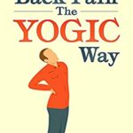 [PDF] [EPUB] Cure Back Pain The Yogic Way: How to cure back pain using ancient Indian healing systems of Yoga, Mudras and Ayurveda to get rid of your pain medications forever. Download